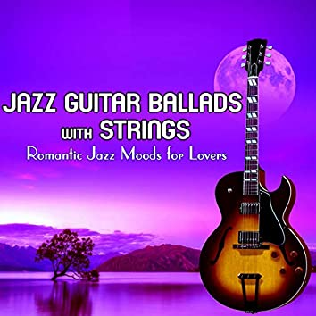 Jazz Guitar Ballads with Strings: Romantic Jazz Moods for Lovers