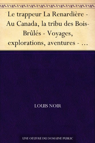 Couverture du livre Le trappeur La Renardière - Au Canada, la tribu des Bois-Brûlés - Voyages, explorations, aventures - Volume 13