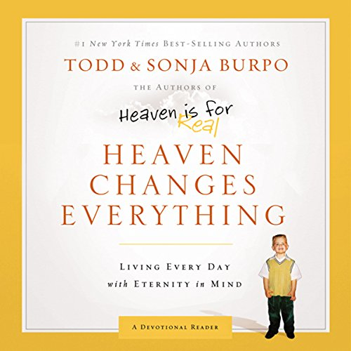 Heaven Changes Everything     Living Every Day With Eternity in Mind              By:                                                                                                                                 Sonja Burpo,                                                                                        Todd Burpo                               Narrated by:                                                                                                                                 Stu Gray,                                                                                        Brook Bryant                      Length: 3 hrs and 54 mins     38 ratings     Overall 4.6