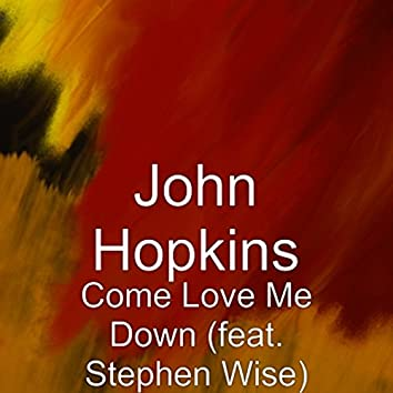 Come Love Me Down (feat. Stephen Wise)