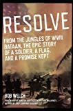 Resolve: From the Jungles of WW II Bataan, A Story of a Soldier, a Flag, and a Promise Ke pt