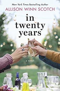 In Twenty Years: A Novel by [Allison Winn Scotch]
