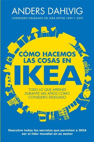 Cómo hacemos las cosas en Ikea: Todo lo que aprendí durante mis años como consejero delegado (Sin colección)