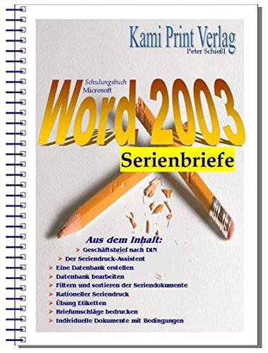 MS Word 2003 - Serienbriefe: Schulungsbuch mit Übungen für Seriendruck und Serienbriefe