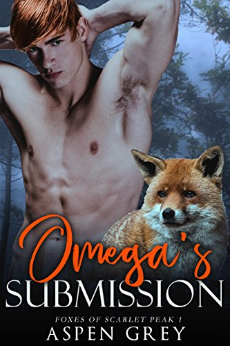 Omega's Submission: An M/M Shifter MPreg Romance (Foxes of Scarlet Peak Book 1)