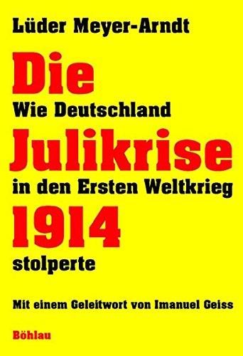 Die Julikrise 1914: Wie Deutschland in den Ersten Weltkrieg stolperte