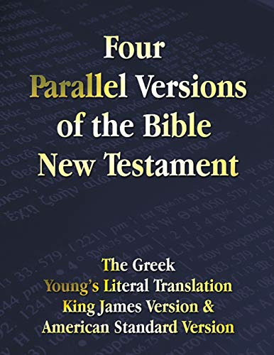 Compare Textbook Prices for Four Parallel Versions of the Bible New Testament: The Greek, Young's Literal Translation, King James Version, American Standard Version, Side by Side  ISBN 9781789431650 by