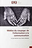 Médias du coupage: de l'information à la communication: Le journalisme aux mains tendues (OMN.UNIV.EUROP.)