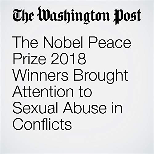 The Nobel Peace Prize 2018 Winners Brought Attention to Sexual Abuse in Conflicts audiobook cover art