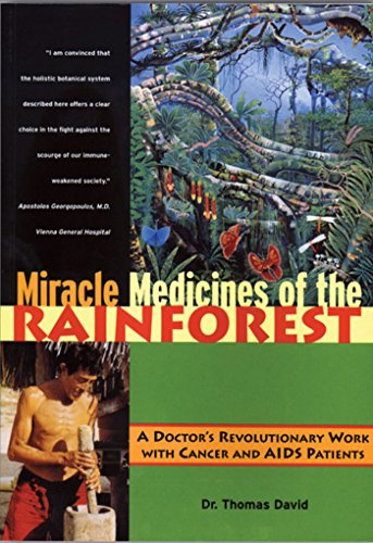 Miracle Medicines of the Rainforest: A Doctor's Revolutionary Work with Cancer and AIDS Patients