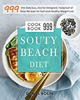 South Beach Diet Cookbook 999: The Delicious, Doctor-Designed, Foolproof of 999 Days Recipes for Fast and Healthy Weight Loss