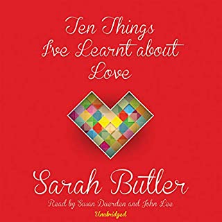 Ten Things I've Learnt about Love                   By:                                                                                                                                 Sarah Butler                               Narrated by:                                                                                                                                 Susan Duerden,                                                                                        John Lee                      Length: 8 hrs and 11 mins     4 ratings     Overall 3.5
