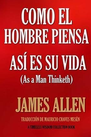 Como un hombre piensa, as es su vida. (Spanish Edition) by James Allen Mauricio Chaves Mesn(2016-04-14)