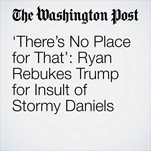 'There's No Place for That': Ryan Rebukes Trump for Insult of Stormy Daniels copertina