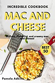 Mac and Cheese Cookbook: 50 Easy, flavorful, and creamy mac and cheese (Incredible Cookbook Book 16)
