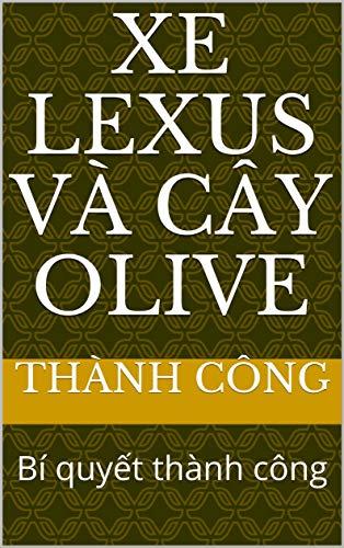 Xe Lexus và cây Olive: Bí quyết thành công (English Edition)