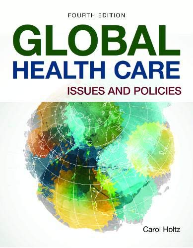 Compare Textbook Prices for Global Health Care: Issues and Policies: Issues and Policies 4 Edition ISBN 9781284175691 by Holtz, Carol