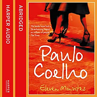 Eleven Minutes                   By:                                                                                                                                 Paulo Coelho                               Narrated by:                                                                                                                                 Emilia Fox,                                                                                        Derek Jacoby                      Length: 6 hrs and 13 mins     492 ratings     Overall 4.4