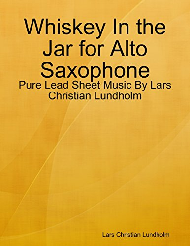Whiskey In the Jar for Alto Saxophone - Pure Lead Sheet Music By Lars Christian Lundholm (English Edition)