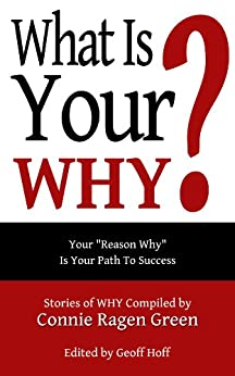 What Is Your WHY? by [Connie Ragen Green, Geoff Hoff]