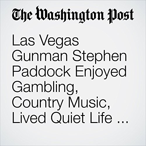 Las Vegas Gunman Stephen Paddock Enjoyed Gambling, Country Music, Lived Quiet Life Before Massacre audiobook cover art