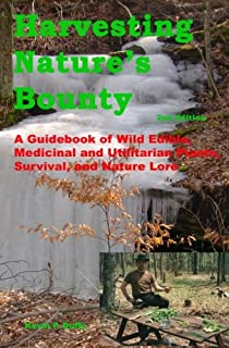 Harvesting Nature's Bounty 2nd Edition: A Guidebook of Wild Edible, Medicinal and Utilitarian Plants, Survival, and Nature Lore