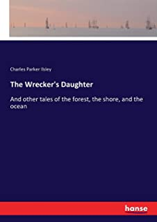 The Wrecker's Daughter: And other tales of the forest, the shore, and the ocean