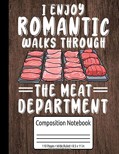 BBQ & Grilling Gifts For Men I Enjoy Romantic Walks Through The Meat Department Composition Notebook...