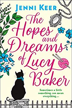 The Hopes and Dreams of Lucy Baker: The most heart-warming book you'll read this year by [Jenni Keer]