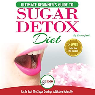 Sugar Detox Diet: The Ultimate Beginner's Guide to Easily Beat the Sugar Cravings Addiction Naturally cover art