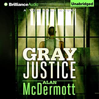 Gray Justice     Tom Gray, Book 1              By:                                                                                                                                 Alan McDermott                               Narrated by:                                                                                                                                 James Langton                      Length: 6 hrs and 40 mins     166 ratings     Overall 4.1