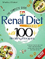 Renal Diet Cookbook: The Complete Guide With 100+ Healthy Recipes To Improve Your GFR And Your Kidney Function, Manage Chronic Kidney Disease (CKD) and Avoid Dialysis.