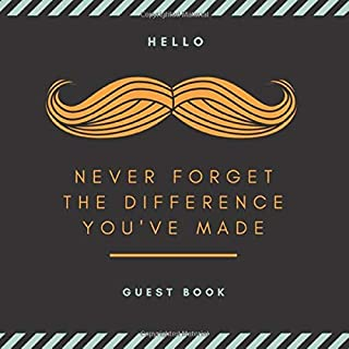 Hello Never Forget The Difference You've Made GUEST BOOK: Happy Retirement Guest Books Keepsake Memory Message Book Moustache Masculine Black Orange ... Gifts for Men (Retirement Greeting Guestbook)