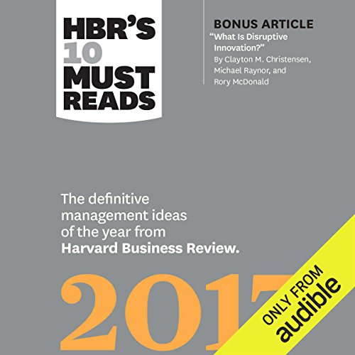 HBR's 10 Must Reads 2017     The Definitive Management Ideas of the Year from Harvard Business Review              By:                                                                                                                                 Harvard Business Review,                                                                                        Clayton M. Christensen,                                                                                        Adam Grant,                   and others                          Narrated by:                                                                                                                                 Jonathan Yen                      Length: 5 hrs and 59 mins     60 ratings     Overall 4.2