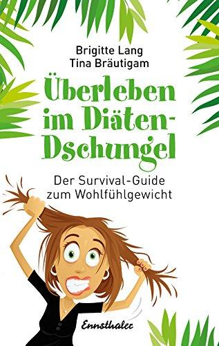 Überleben im Diäten-Dschungel: Der Survival-Guide zum Wohlfühlgewicht