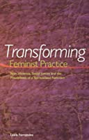 Transforming Feminist Practice: Non-Violence, Social Justice and the Possibilities of a Spriitualized Feminism