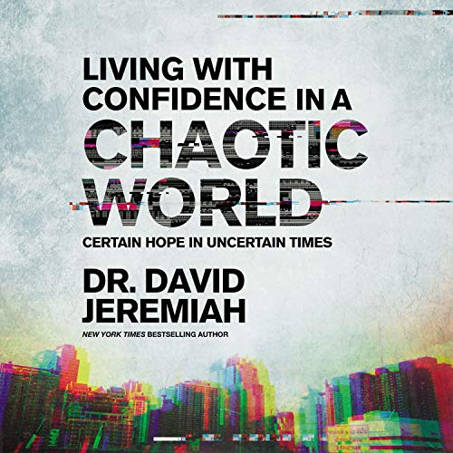 Living with Confidence in a Chaotic World Audiobook By Dr. David Jeremiah cover art