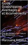 Guide Dropshipping Avantages et Inconvénients: Liste des meilleurs fournisseurs Print On Demand (French Edition)