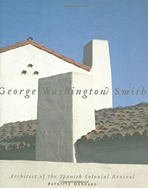 George Washington Smith: Architect of the Spanish-Colonial Revival