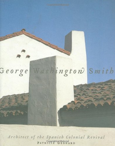 Hot Sale George Washington Smith: Architect of the Spanish-Colonial Revival