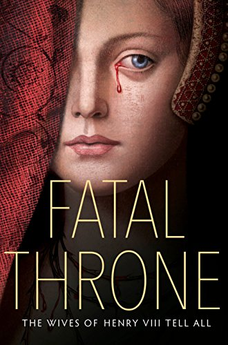 Fatal Throne: The Wives of Henry VIII Tell All (English Edition)