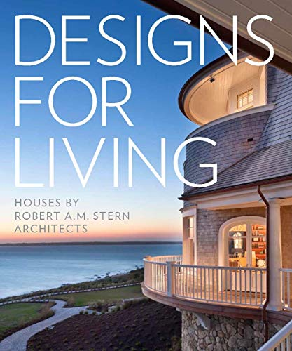 Designs for Living: Houses by Robert A. M. Stern Architects