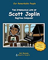 The Strenuous Life of Scott Joplin: Ragtime Composer (Our Remarkable People)