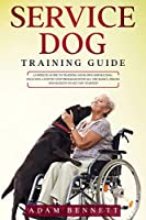 Service Dog Training Guide: Complete Guide to Training Your Own Service Dog: Includes A Step By Step Program With All The Basics, Tricks And Secrets To Get You Started!