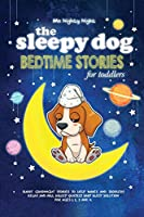 The Sleepy Dog: Bedtime Stories for Toddlers: Short Goodnight Stories to Help Babies and Toddlers Relax and Fall Asleep Quickly. Baby Sleep Solution for Ages 1, 2, 3 and 4