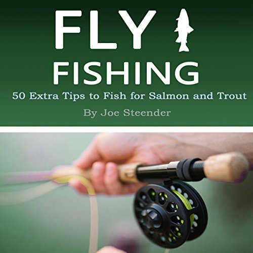 Fly Fishing: 50 Extra Tips to Fish for Salmon and Trout audiobook cover art