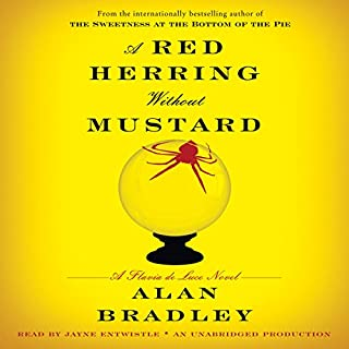 A Red Herring Without Mustard     A Flavia de Luce Novel              Written by:                                                                                                                                 Alan Bradley                               Narrated by:                                                                                                                                 Jayne Entwistle                      Length: 10 hrs and 46 mins     12 ratings     Overall 4.8