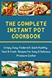 The complete instant pot cookbook: Crispy, Easy, Foolproof, Quick Healthy, Fast & Fresh Recipes For...