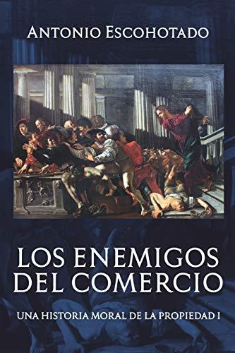 Los enemigos del comercio: Una historia moral de la propiedad Volumen 1 (Trilogía de Los enemigos del comercio)