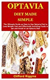 OPTAVIA DIET MADE SIMPLE: The Ultimate Guide on How to Use Optavia Diet to Lose Weight Fast and...
